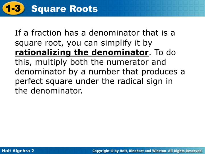 If a fraction has a denominator that is a square root, you can simplify it by