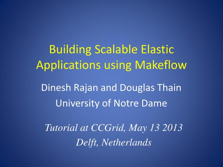 building scalable elastic applications using makeflow n.