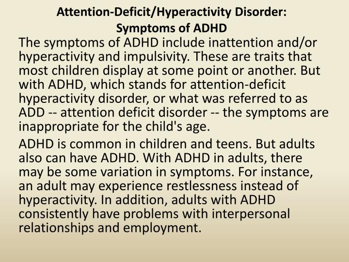 attention deficit hyperactivity disorder case The terms add and adhd are often used interchangeably, although the current correct medical terminology is adhd or attention deficit / hyperactivity disorder.