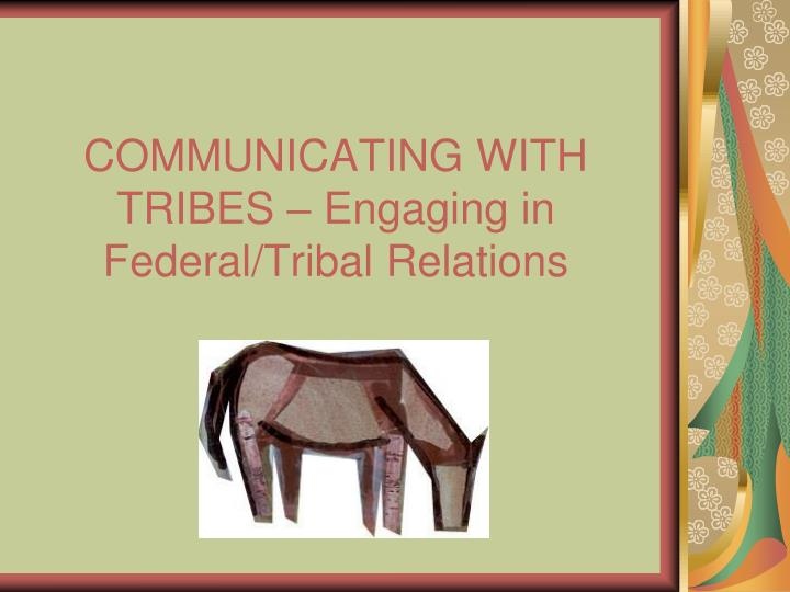 communicating with tribes engaging in federal tribal relations n.