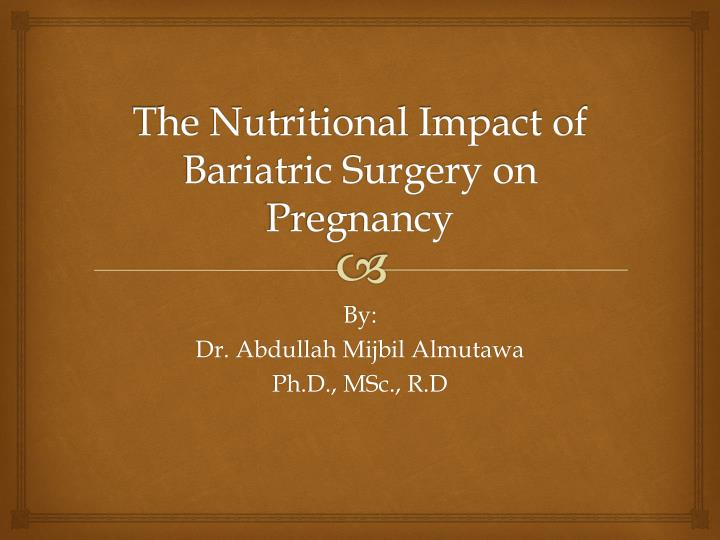the nutritional impact of bariatric surgery on pregnancy n.