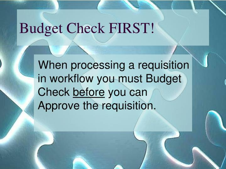 Budget Check FIRST!