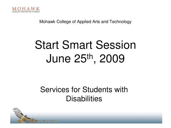 mohawk college of applied arts and technology start smart session june 25 th 2009 n.