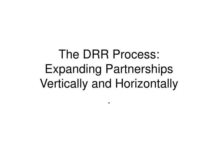 the drr process expanding partnerships vertically and horizontally n.