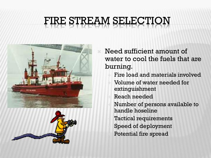 Need sufficient amount of water to cool the fuels that are burning.