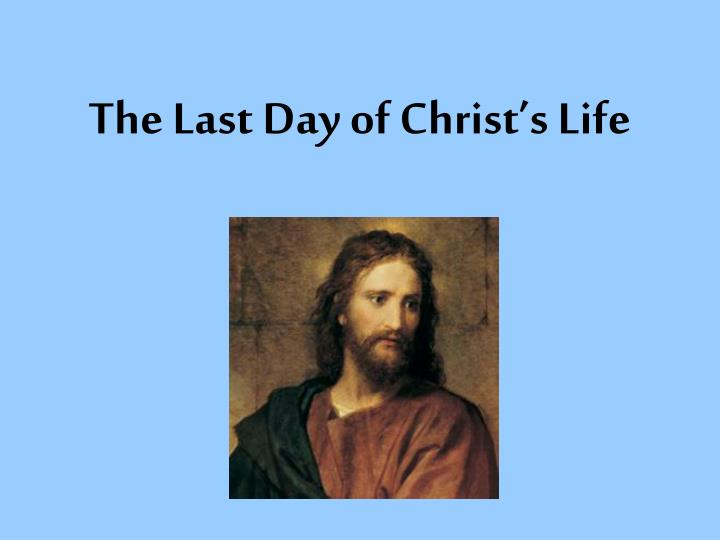 the last day of christ s life n.
