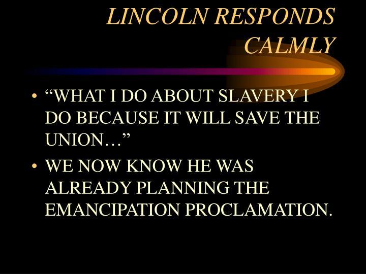 LINCOLN RESPONDS CALMLY