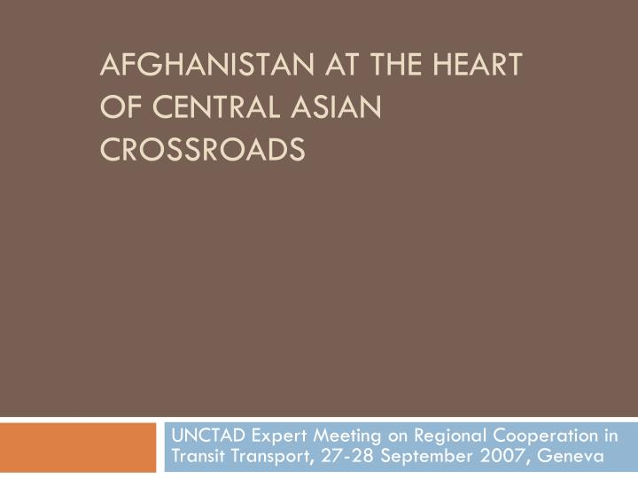 afghanistan at the heart of central asian crossroads n.