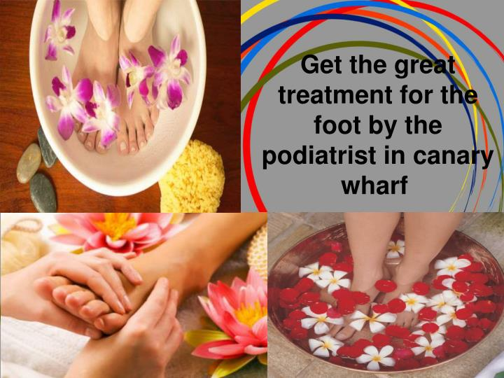 get the great treatment for the foot by the podiatrist in canary wharf n.