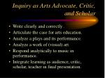 inquiry as arts advocate critic and scholar