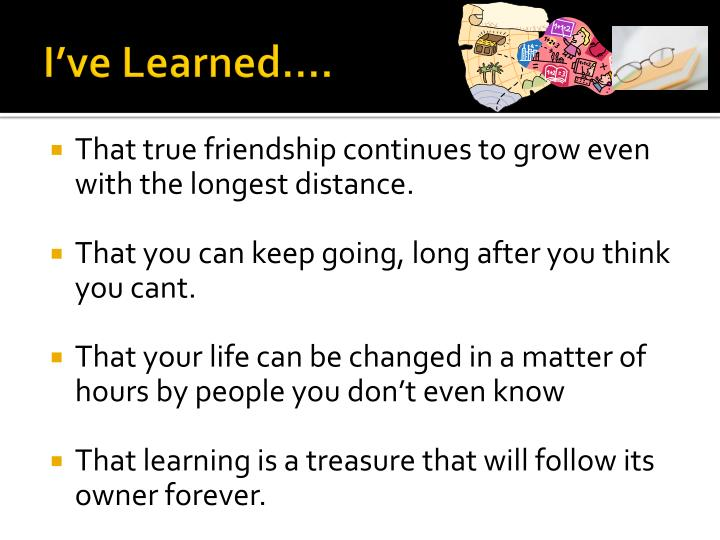 I've Learned….
