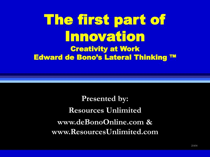the first part of innovation creativity at work edward de bono s lateral thinking n.