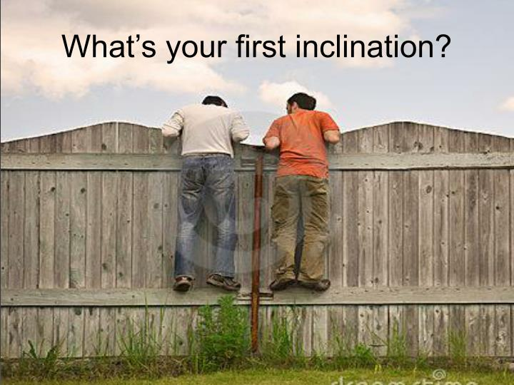 What's your first inclination?