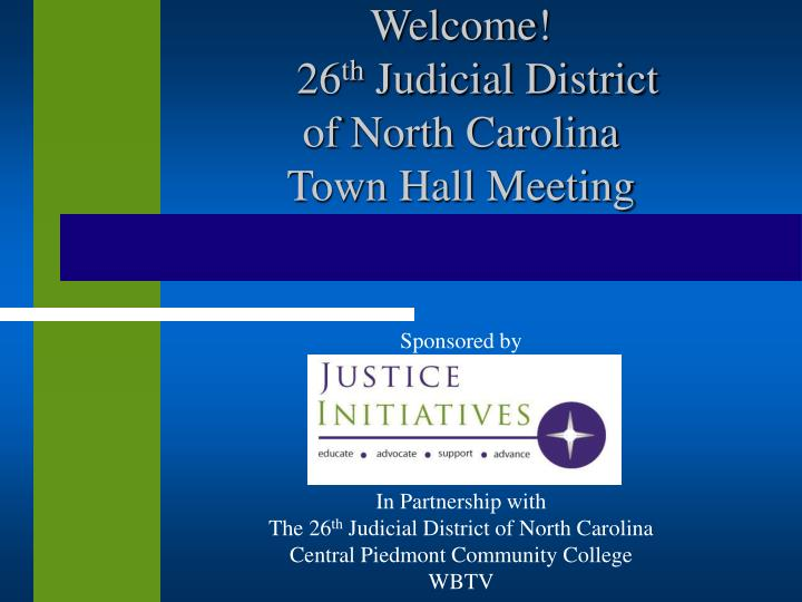 welcome 26 th judicial district of north carolina town hall meeting n.