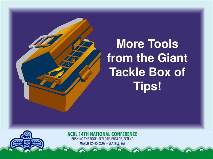 More Tools from the Giant Tackle Box of Tips!