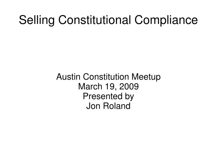 austin constitution meetup march 19 2009 presented by jon roland n.