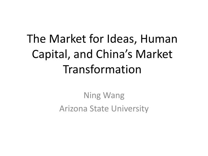 the market for ideas human capital and china s market transformation n.