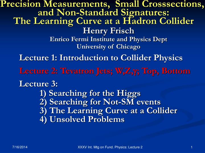 Precision Measurements,  Small Crosssections,