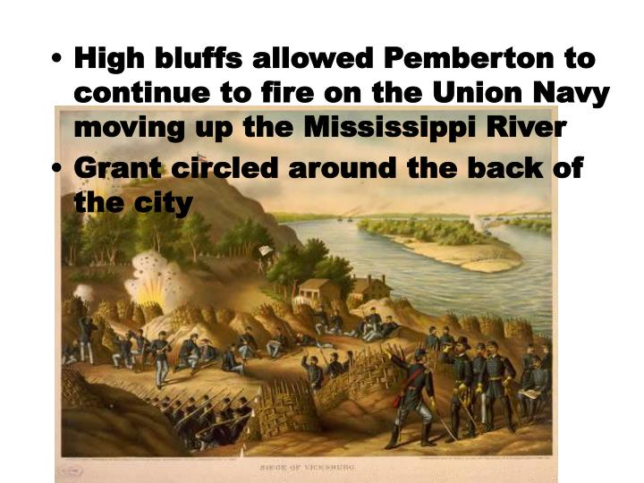 High bluffs allowed Pemberton to continue to fire on the Union Navy moving up the Mississippi River