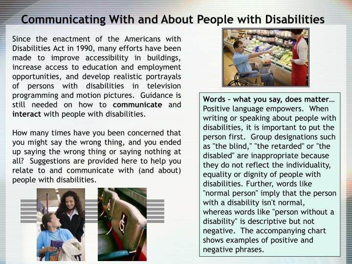 how people with disabilities are viewed What is your view on disabled people while there are some disabilities that the people are just amazing like downs syndrome and autism.