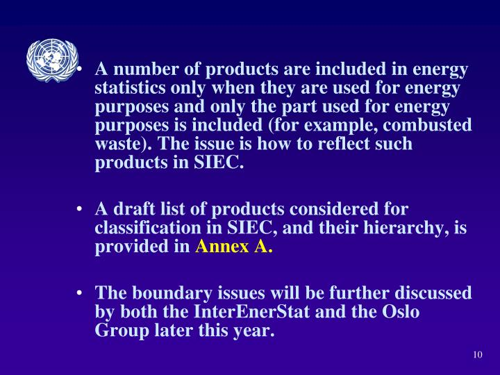 A number of products are included in energy statistics only when they are used for energy purposes and only the part used for energy purposes is included (for example, combusted waste). The issue is how to reflect such products in SIEC.