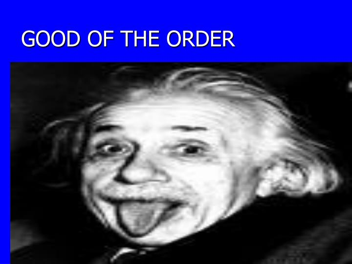 GOOD OF THE ORDER