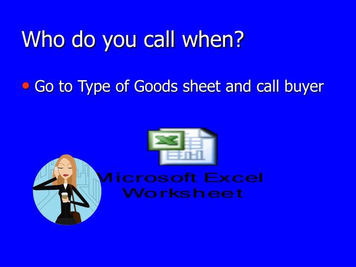 Who do you call when?