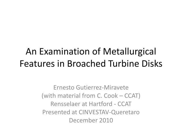 an examination of metallurgical features in broached turbine disks n.
