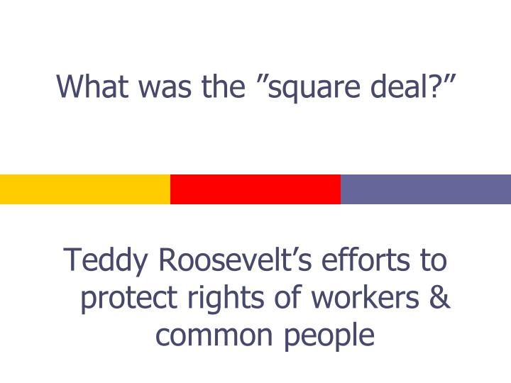 what was the square deal n.