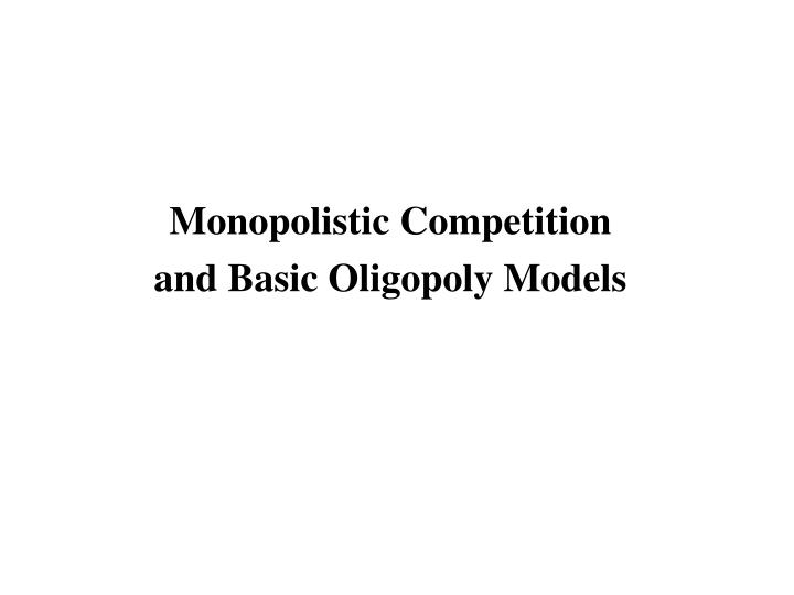 monopolistic competition and basic oligopoly models n.