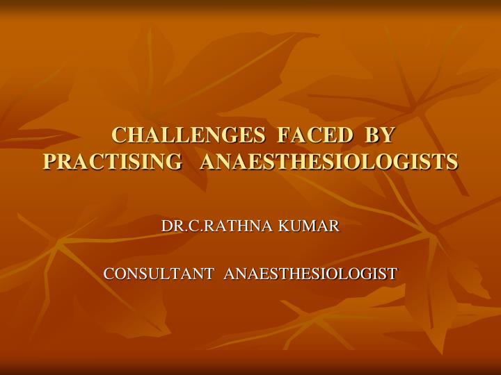challenges faced by practising anaesthesiologists n.