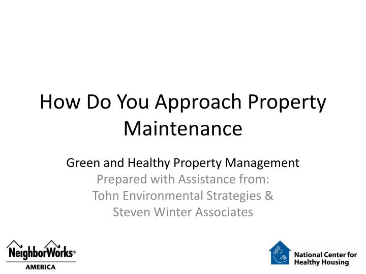 how do you approach property maintenance n.
