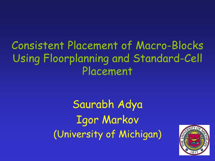 consistent placement of macro blocks using floorplanning and standard cell placement n.