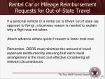 rental car or mileage reimbursement requests for out of state travel