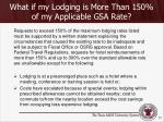 what if my lodging is more t han 150 of my applicable gsa rate