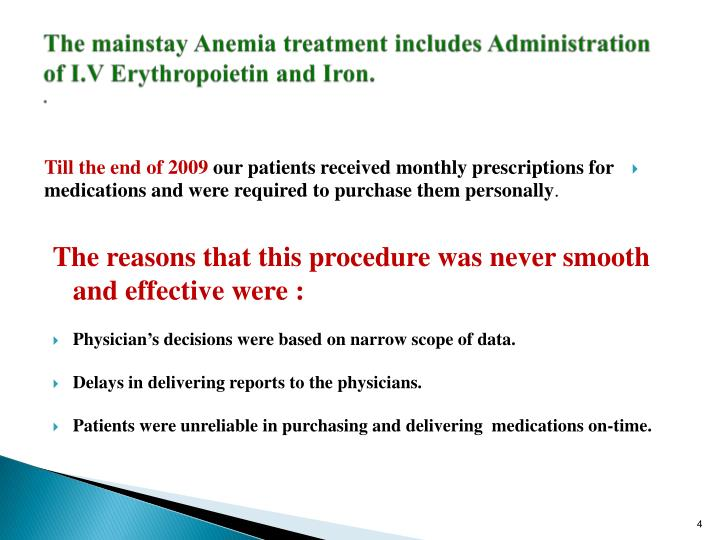 The mainstay Anemia treatment includes Administration of I.V Erythropoietin and Iron.