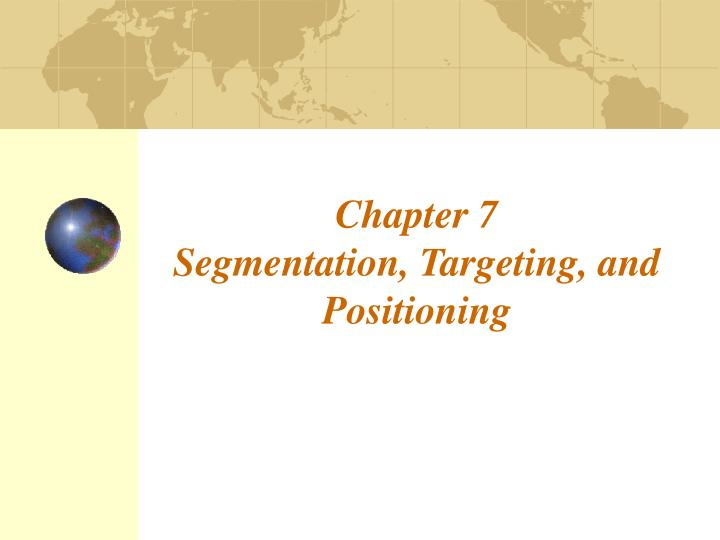 Chapter 7 segmentation targeting and positioning