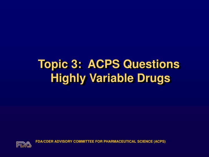 Topic 3 acps questions highly variable drugs