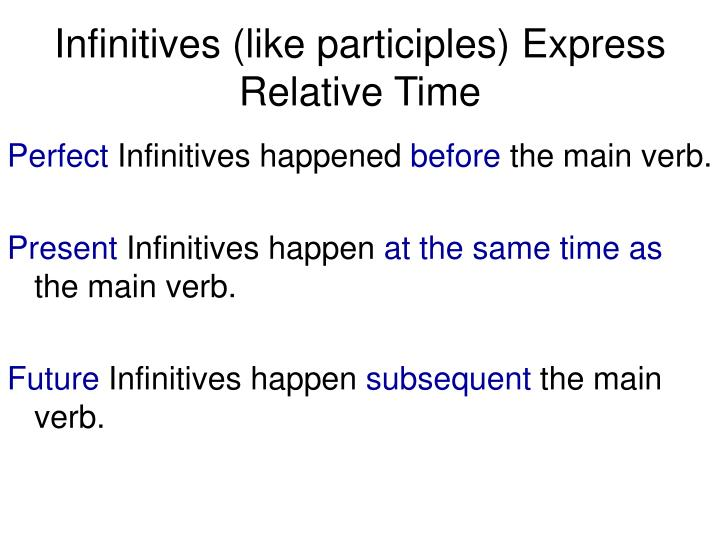 Infinitives (like participles) Express Relative Time