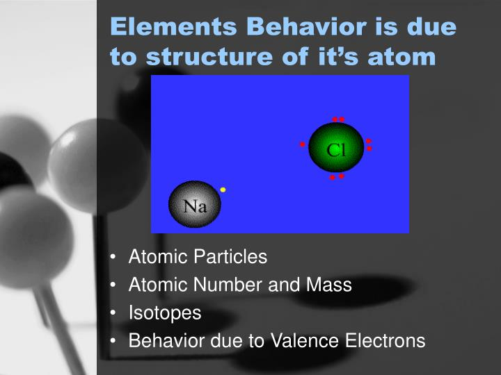 Elements Behavior is due to structure of it's atom