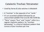 c atalectic t rochaic t etrameter