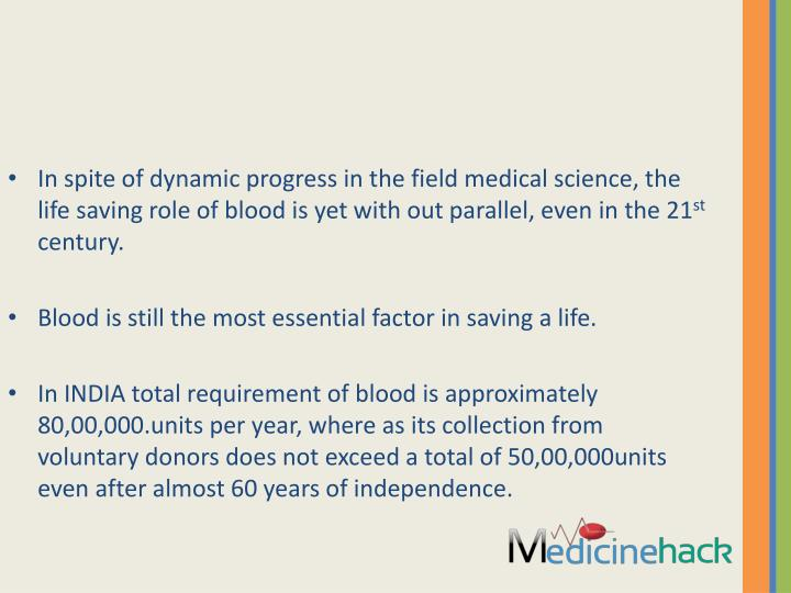 In spite of dynamic progress in the field medical science, the life saving role of blood is yet with...