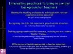 interesting practices to bring in a wider background of teachers