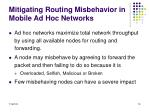 mitigating routing misbehavior in mobile ad hoc networks