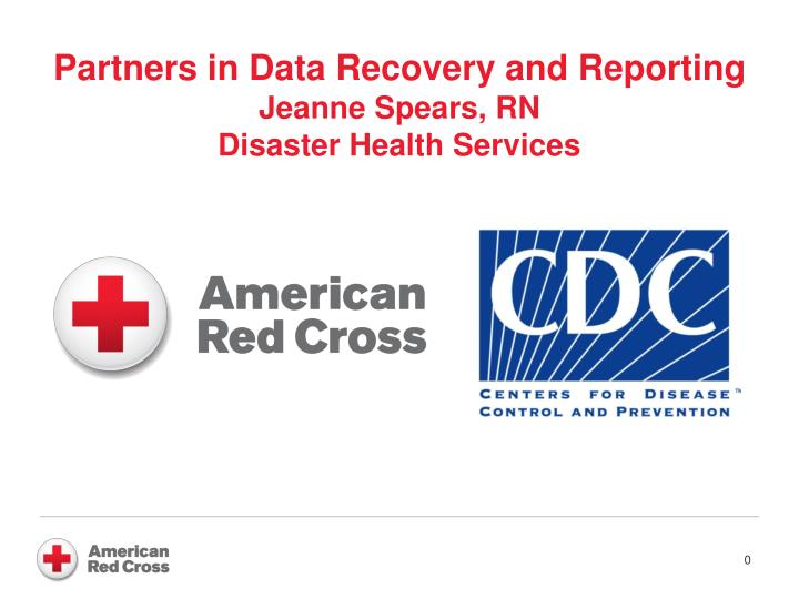partners in data recovery and reporting jeanne spears rn disaster health services n.