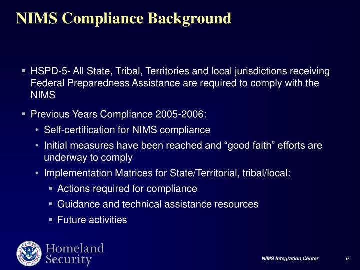 HSPD-5- All State, Tribal, Territories and local jurisdictions receiving Federal Preparedness Assistance are required to comply with the NIMS