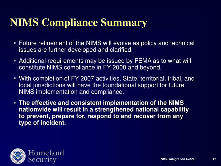 Future refinement of the NIMS will evolve as policy and technical issues are further developed and clarified.