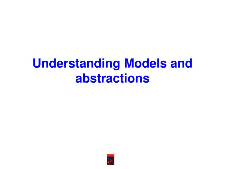 Understanding Models and abstractions