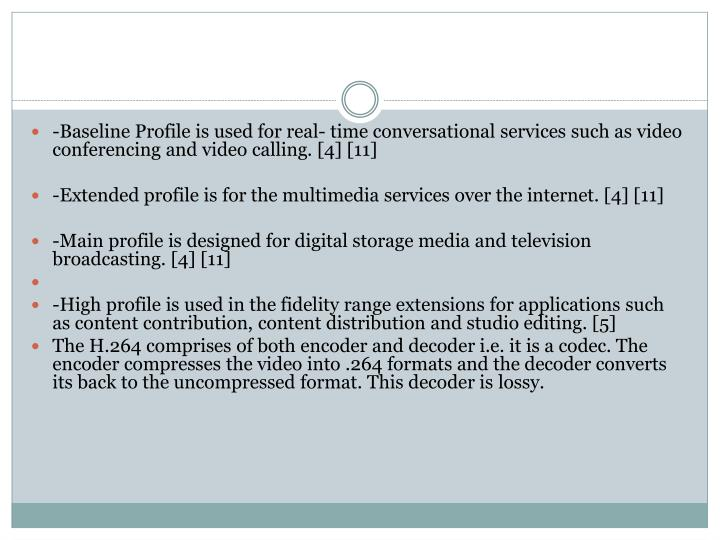 -Baseline Profile is used for real- time conversational services such as video conferencing and video calling. [4] [11