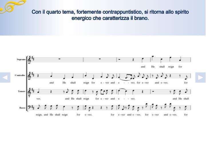 Con il quarto tema, fortemente contrappuntistico, si ritorna allo spirito energico che caratterizza il brano.